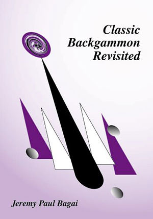 Classic Backgammon Revisited, Second Edition (Jeremy Paul BAGAI)