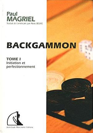 Backgammon Tome 1, initiation et perfectionnement (Paul MAGRIEL)